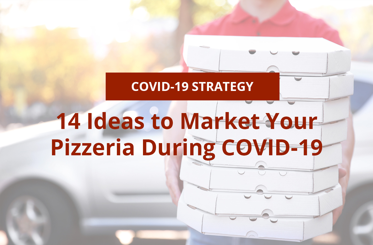 14 Ideas to Market Your Pizzeria During COVID-19