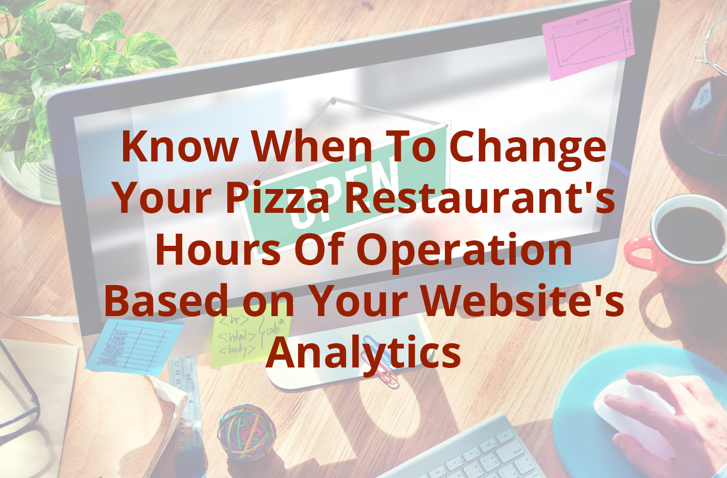 Know When To Change Your Pizza Restaurant's Hours Of Operation Based on Your Website's Analytics