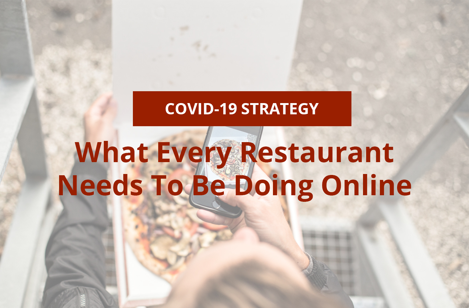 Navigating COVID-19: What Every Restaurant Needs To Be Doing Online